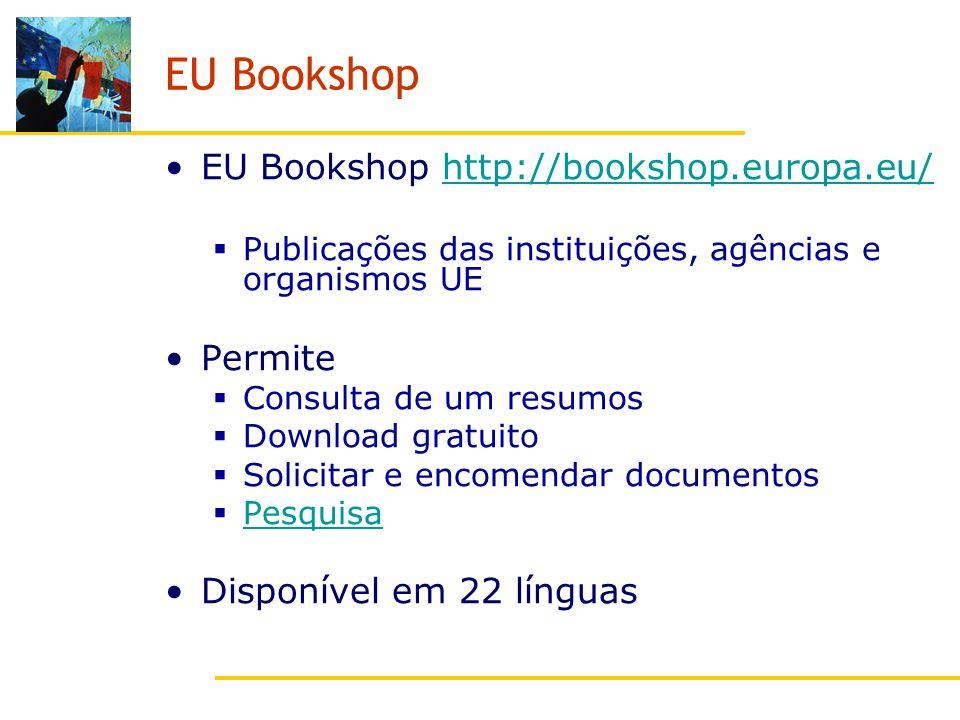 EU Bookshop EU Bookshop http://bookshop.europa.eu/http://bookshop.europa.eu/ Publicações das instituições, agências e organismos UE Permite Consulta de um resumos Download gratuito Solicitar e encomendar documentos Pesquisa Disponível em 22 línguas