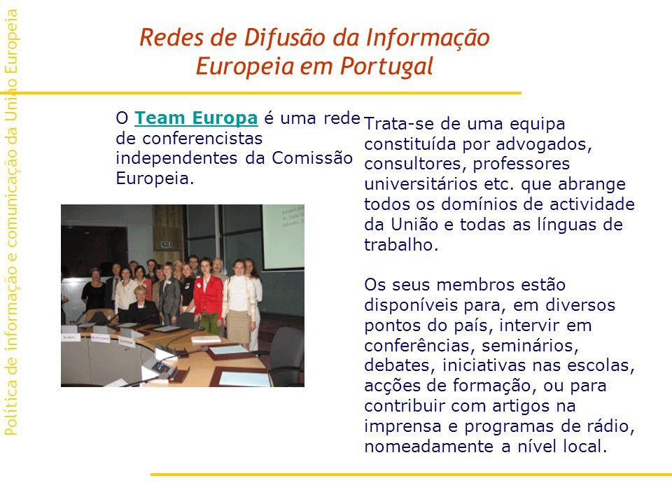 Redes de Difusão da Informação Europeia em Portugal O Team Europa é uma rede de conferencistas independentes da Comissão Europeia.Team Europa Trata-se de uma equipa constituída por advogados, consultores, professores universitários etc.