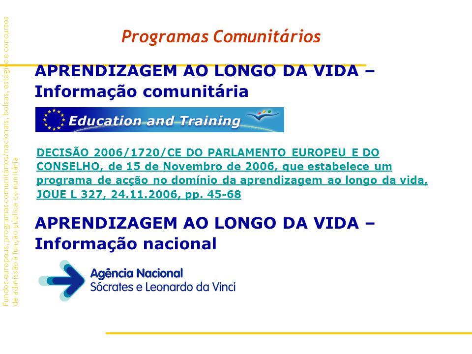 Programas Comunitários Fundos europeus, programas comunitários/nacionais, bolsas, estágios e concursos de admissão à função pública comunitária APRENDIZAGEM AO LONGO DA VIDA – Informação comunitária DECISÃO 2006/1720/CE DO PARLAMENTO EUROPEU E DO CONSELHO, de 15 de Novembro de 2006, que estabelece um programa de acção no domínio da aprendizagem ao longo da vida, JOUE L 327, 24.11.2006, pp.