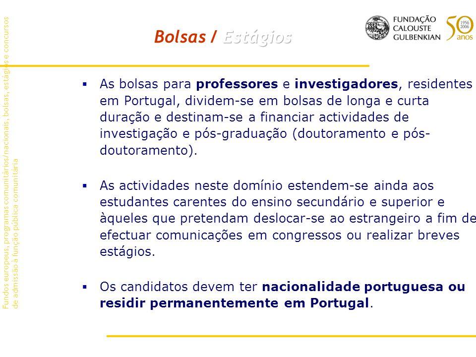As bolsas para professores e investigadores, residentes em Portugal, dividem-se em bolsas de longa e curta duração e destinam-se a financiar actividades de investigação e pós-graduação (doutoramento e pós- doutoramento).