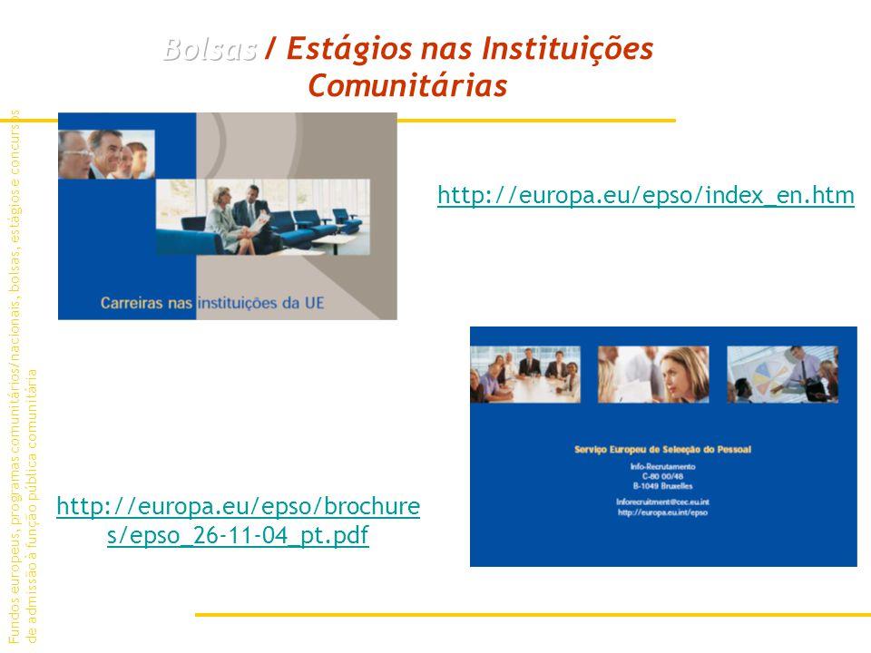 Fundos europeus, programas comunitários/nacionais, bolsas, estágios e concursos de admissão à função pública comunitária http://europa.eu/epso/brochure s/epso_26-11-04_pt.pdf http://europa.eu/epso/index_en.htm