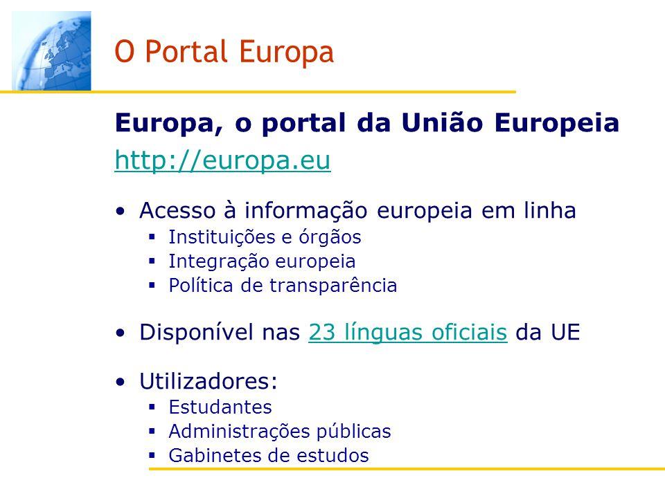 O Portal Europa Europa, o portal da União Europeia http://europa.eu Acesso à informação europeia em linha Instituições e órgãos Integração europeia Política de transparência Disponível nas 23 línguas oficiais da UE23 línguas oficiais Utilizadores: Estudantes Administrações públicas Gabinetes de estudos