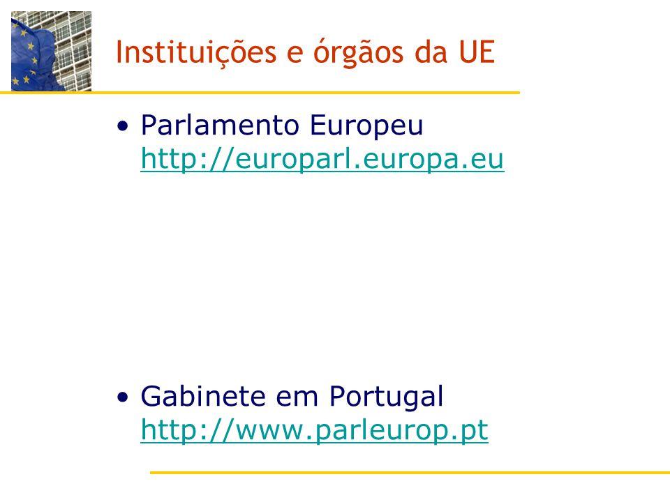 Instituições e órgãos da UE Parlamento Europeu http://europarl.europa.eu http://europarl.europa.eu Gabinete em Portugal http://www.parleurop.pt http://www.parleurop.pt