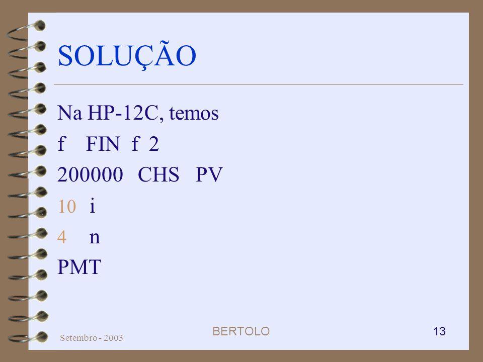 BERTOLO 13 Setembro - 2003 SOLUÇÃO Na HP-12C, temos f FIN f 2 200000 CHS PV 10 i 4 n PMT