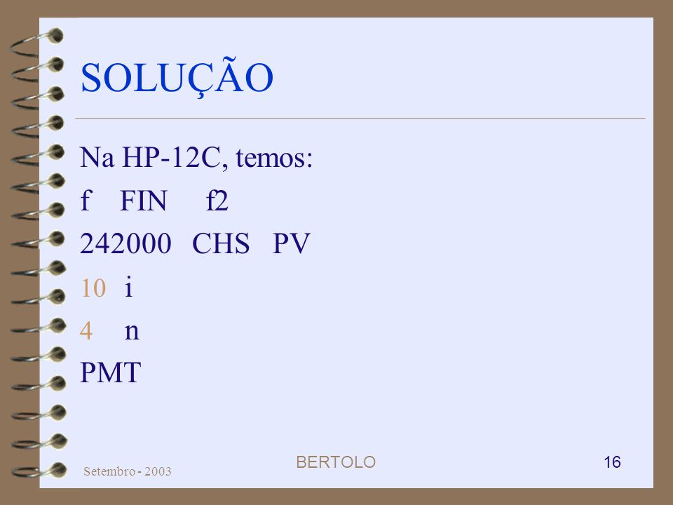 BERTOLO 16 Setembro - 2003 SOLUÇÃO Na HP-12C, temos: f FIN f2 242000 CHS PV 10 i 4 n PMT