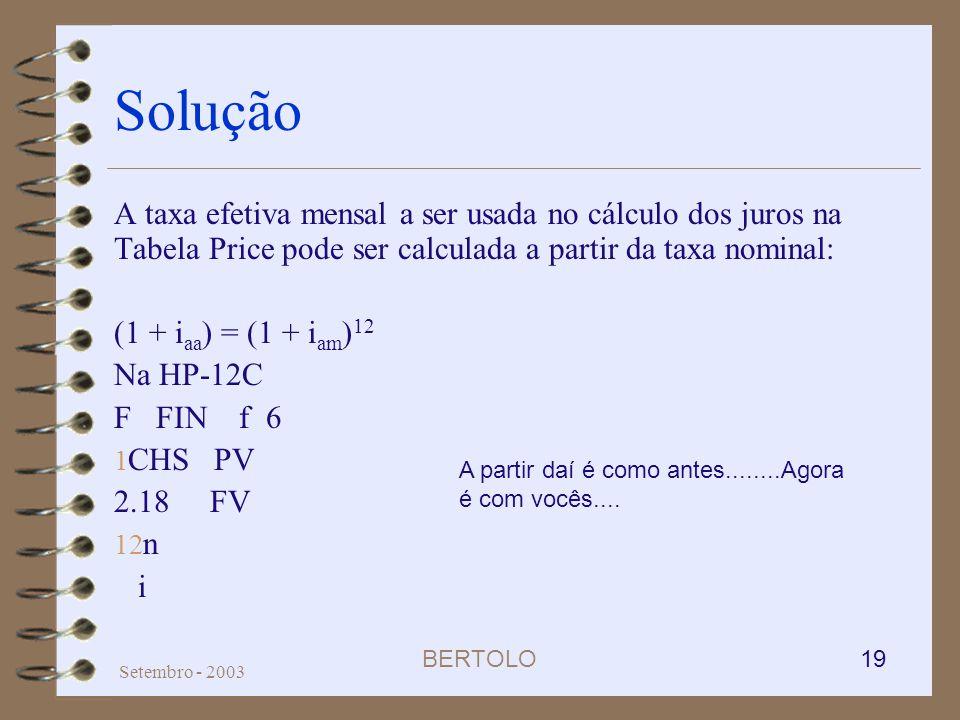 BERTOLO 19 Setembro - 2003 Solução A taxa efetiva mensal a ser usada no cálculo dos juros na Tabela Price pode ser calculada a partir da taxa nominal: