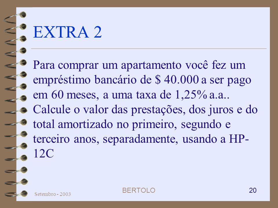 BERTOLO 20 Setembro - 2003 EXTRA 2 Para comprar um apartamento você fez um empréstimo bancário de $ 40.000 a ser pago em 60 meses, a uma taxa de 1,25%