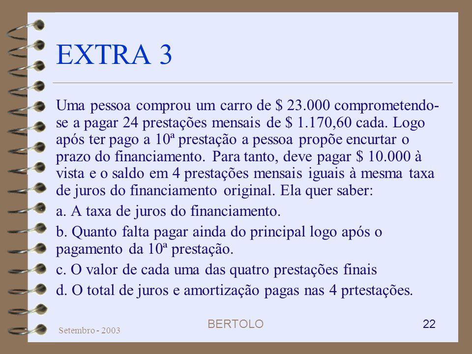 BERTOLO 22 Setembro - 2003 EXTRA 3 Uma pessoa comprou um carro de $ 23.000 comprometendo- se a pagar 24 prestações mensais de $ 1.170,60 cada. Logo ap