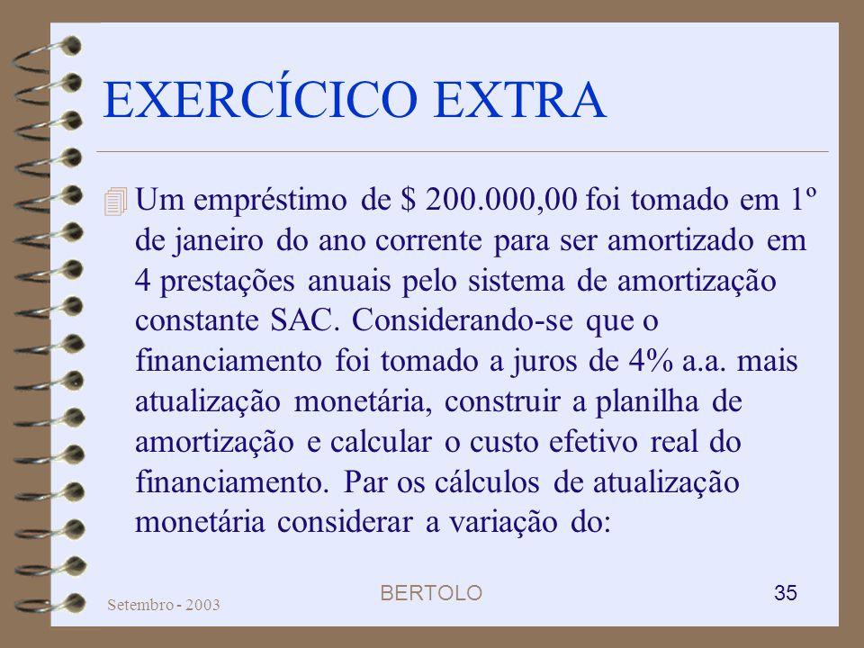 BERTOLO 35 Setembro - 2003 EXERCÍCICO EXTRA 4 Um empréstimo de $ 200.000,00 foi tomado em 1º de janeiro do ano corrente para ser amortizado em 4 prest