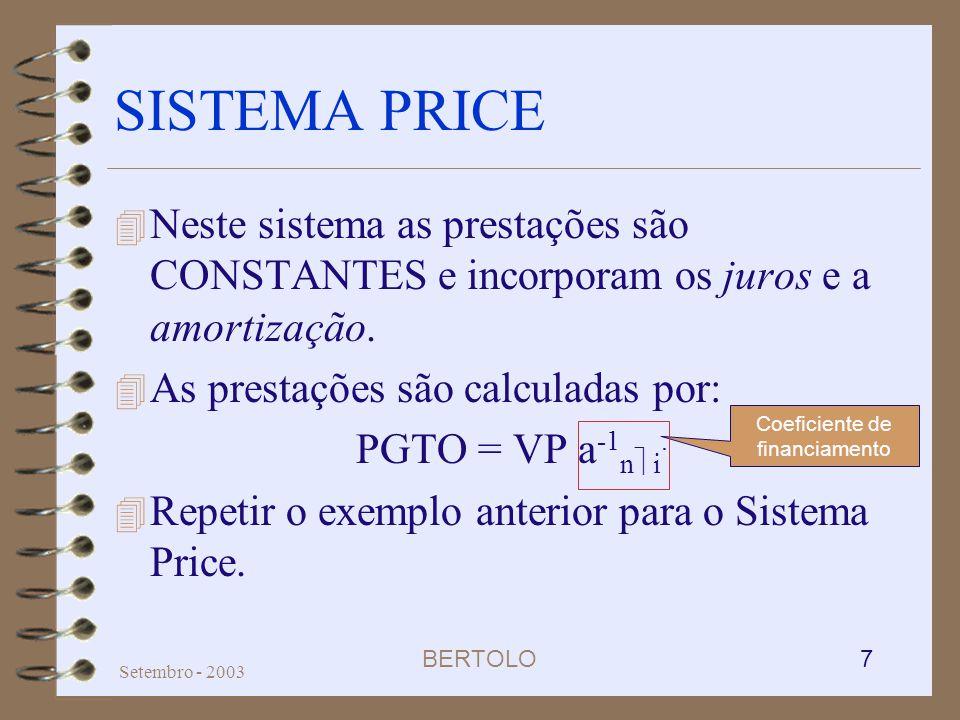 BERTOLO 7 Setembro - 2003 SISTEMA PRICE 4 Neste sistema as prestações são CONSTANTES e incorporam os juros e a amortização. 4 As prestações são calcul