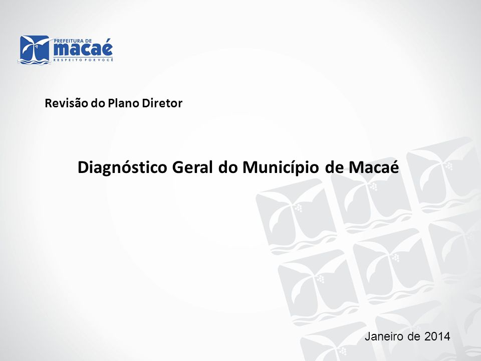 Revisão do Plano Diretor Diagnóstico Geral do Município de Macaé Janeiro de 2014