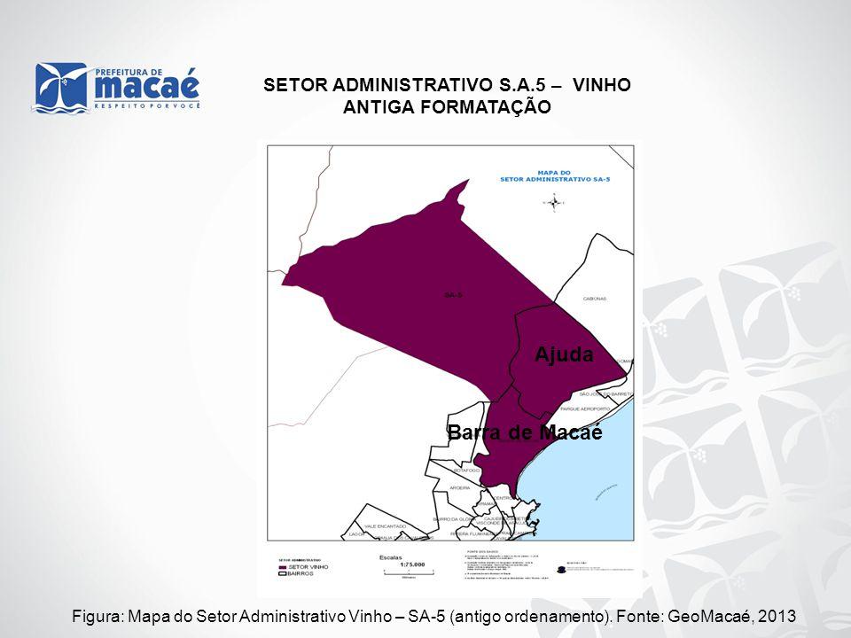Figura: Mapa do Setor Administrativo Vinho – SA-5 (antigo ordenamento). Fonte: GeoMacaé, 2013 SETOR ADMINISTRATIVO S.A.5 – VINHO ANTIGA FORMATAÇÃO Aju