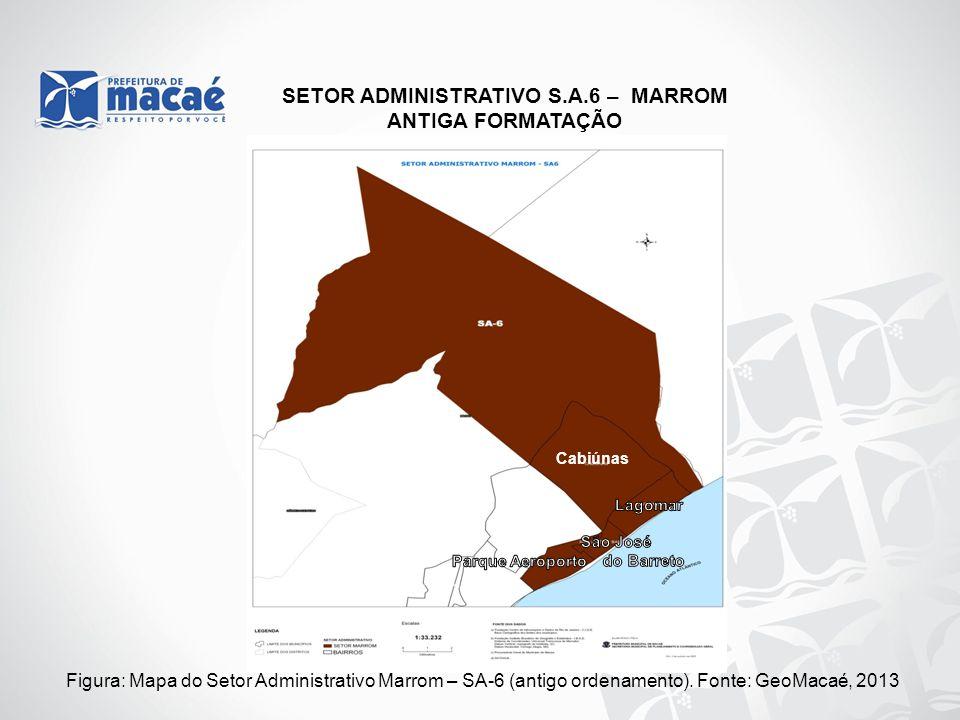 Figura: Mapa do Setor Administrativo Marrom – SA-6 (antigo ordenamento). Fonte: GeoMacaé, 2013 SETOR ADMINISTRATIVO S.A.6 – MARROM ANTIGA FORMATAÇÃO C
