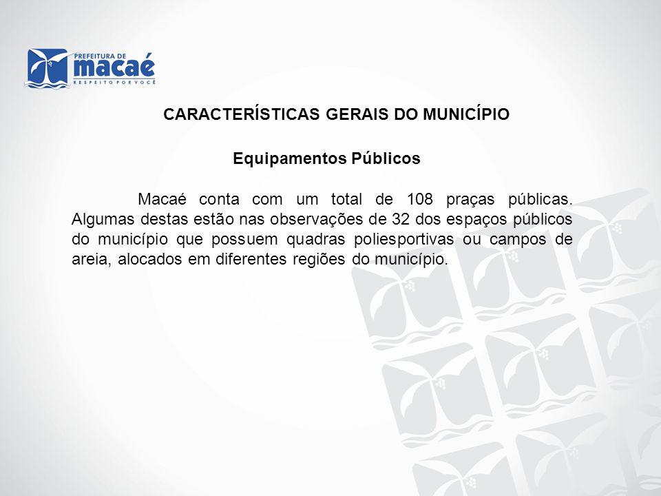 Equipamentos Públicos Macaé conta com um total de 108 praças públicas. Algumas destas estão nas observações de 32 dos espaços públicos do município qu