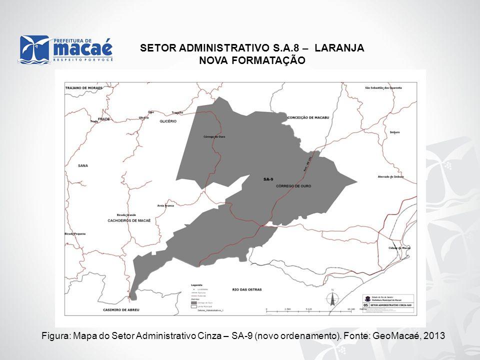 SETOR ADMINISTRATIVO S.A.8 – LARANJA NOVA FORMATAÇÃO Figura: Mapa do Setor Administrativo Cinza – SA-9 (novo ordenamento). Fonte: GeoMacaé, 2013