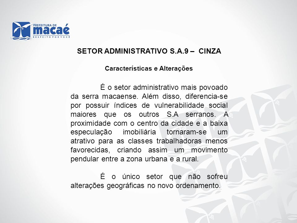 Características e Alterações É o setor administrativo mais povoado da serra macaense. Além disso, diferencia-se por possuir índices de vulnerabilidade