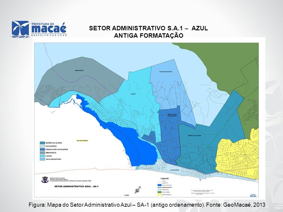 Figura: Mapa do Setor Administrativo Azul – SA-1 (antigo ordenamento). Fonte: GeoMacaé, 2013 SETOR ADMINISTRATIVO S.A.1 – AZUL ANTIGA FORMATAÇÃO