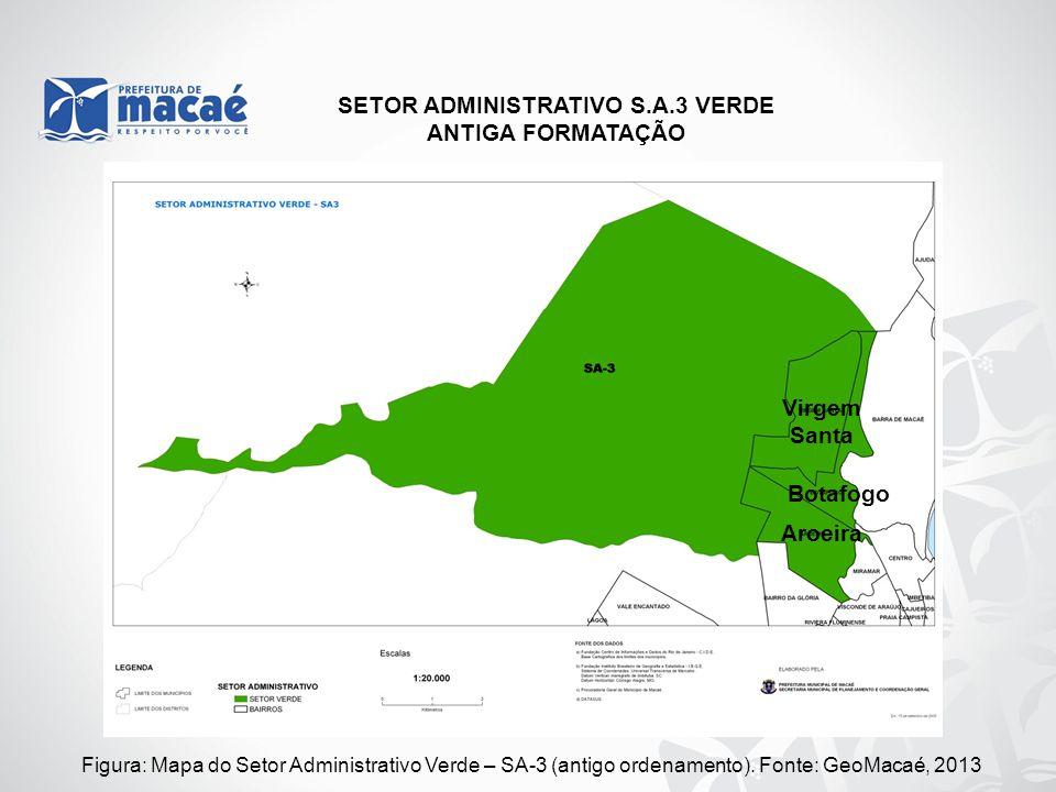 Figura: Mapa do Setor Administrativo Verde – SA-3 (antigo ordenamento). Fonte: GeoMacaé, 2013 SETOR ADMINISTRATIVO S.A.3 VERDE ANTIGA FORMATAÇÃO Virge