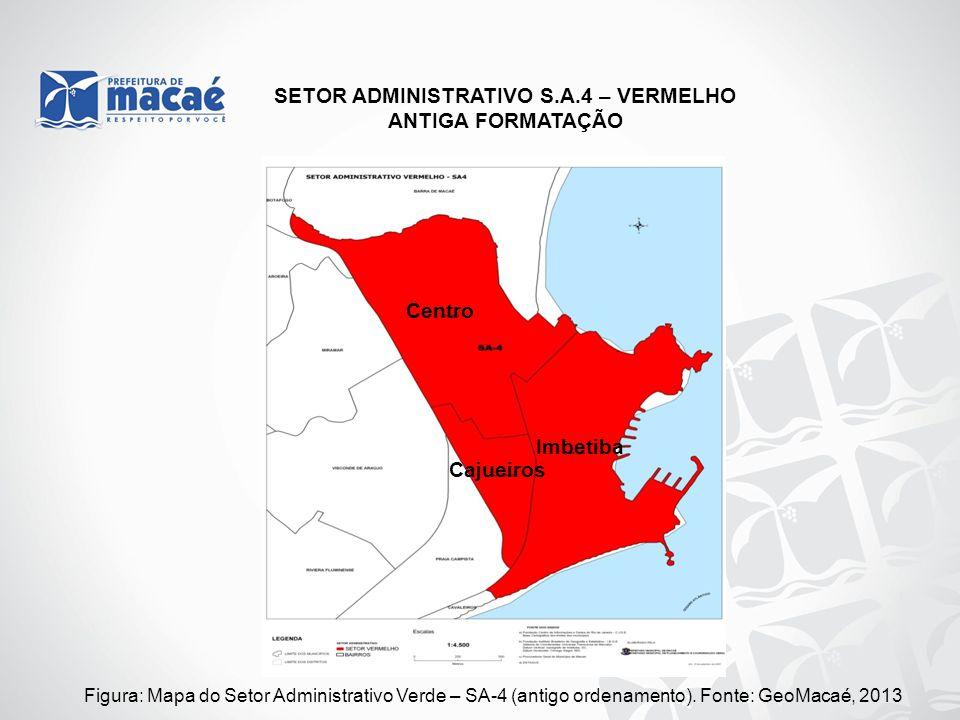 Figura: Mapa do Setor Administrativo Verde – SA-4 (antigo ordenamento). Fonte: GeoMacaé, 2013 SETOR ADMINISTRATIVO S.A.4 – VERMELHO ANTIGA FORMATAÇÃO