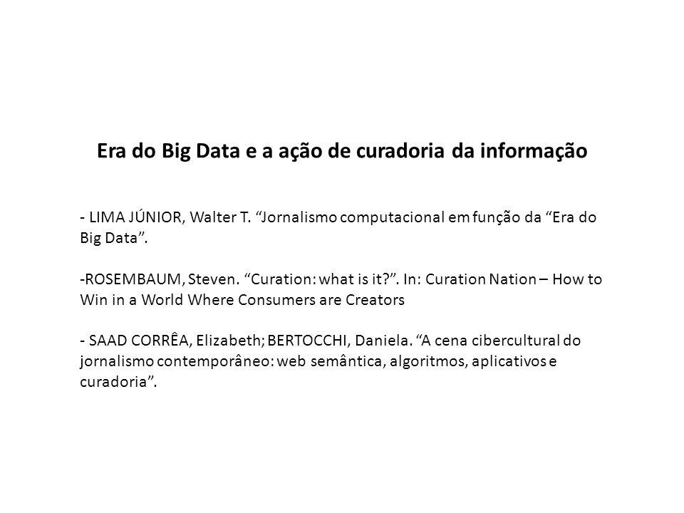 Era do Big Data e a ação de curadoria da informação - LIMA JÚNIOR, Walter T. Jornalismo computacional em função da Era do Big Data. -ROSEMBAUM, Steven