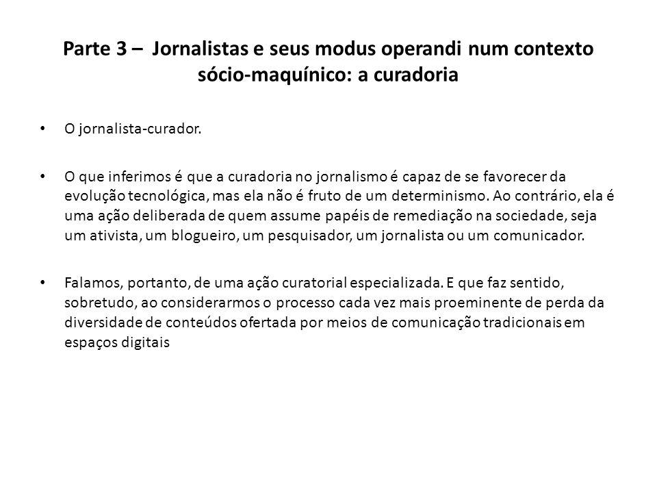 Parte 3 – Jornalistas e seus modus operandi num contexto sócio-maquínico: a curadoria O jornalista-curador. O que inferimos é que a curadoria no jorna