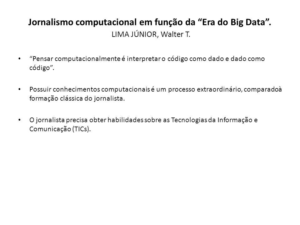 Jornalismo computacional em função da Era do Big Data. LIMA JÚNIOR, Walter T. Pensar computacionalmente é interpretar o código como dado e dado como c