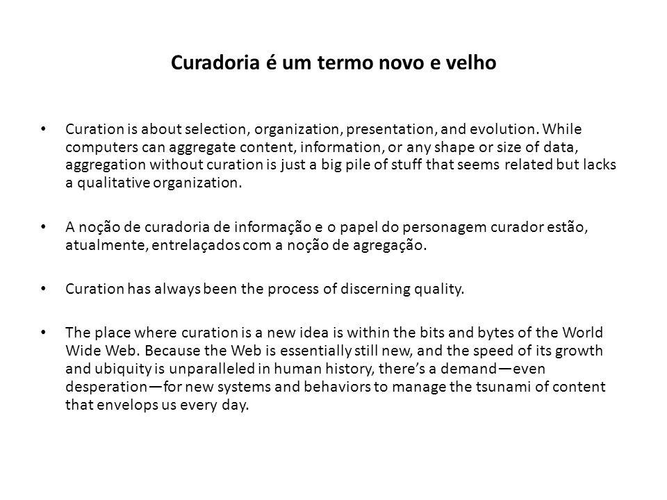 The state of Now Curadoria é quando o homem agrega um valor qualitativo àquele conjunto de informações que está sendo compilado e organizado.