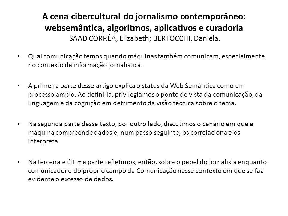 A cena cibercultural do jornalismo contemporâneo: websemântica, algoritmos, aplicativos e curadoria SAAD CORRÊA, Elizabeth; BERTOCCHI, Daniela. Qual c