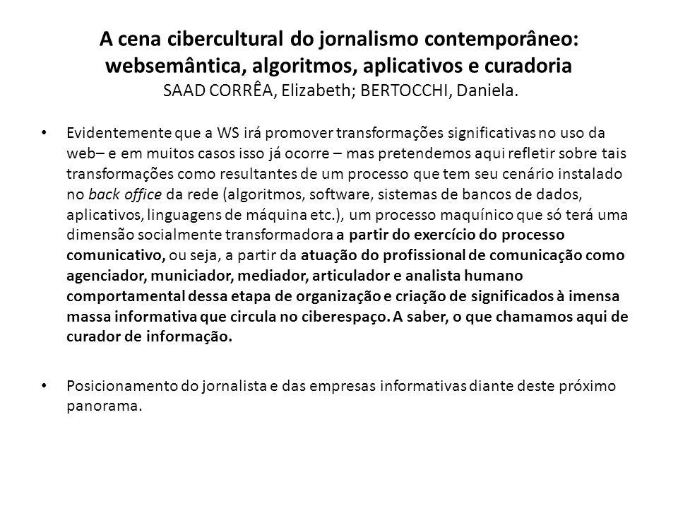 A cena cibercultural do jornalismo contemporâneo: websemântica, algoritmos, aplicativos e curadoria SAAD CORRÊA, Elizabeth; BERTOCCHI, Daniela. Eviden
