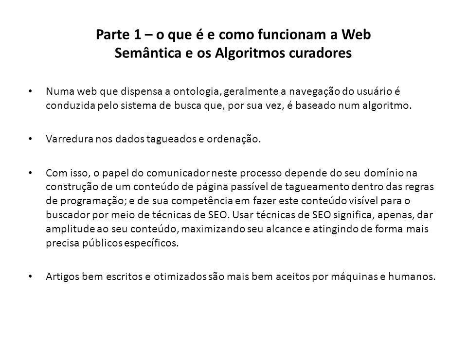 Parte 1 – o que é e como funcionam a Web Semântica e os Algoritmos curadores Numa web que dispensa a ontologia, geralmente a navegação do usuário é co