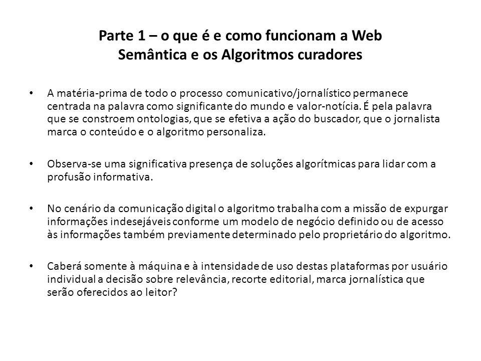 Parte 1 – o que é e como funcionam a Web Semântica e os Algoritmos curadores A matéria-prima de todo o processo comunicativo/jornalístico permanece ce