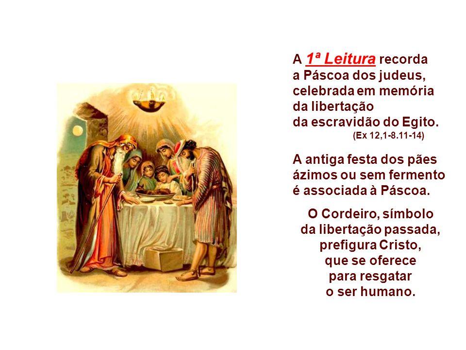 A 1ª Leitura recorda a Páscoa dos judeus, celebrada em memória da libertação da escravidão do Egito.