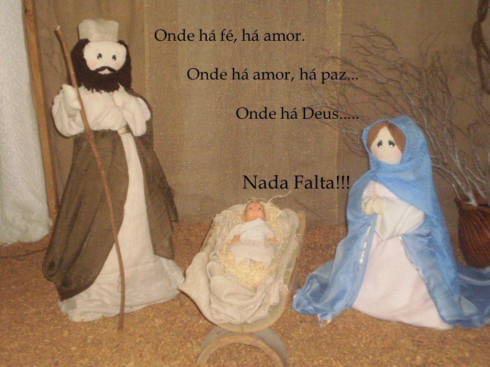 Onde há fé, há amor. Onde há amor, há paz... Onde há Deus..... Nada Falta!!!