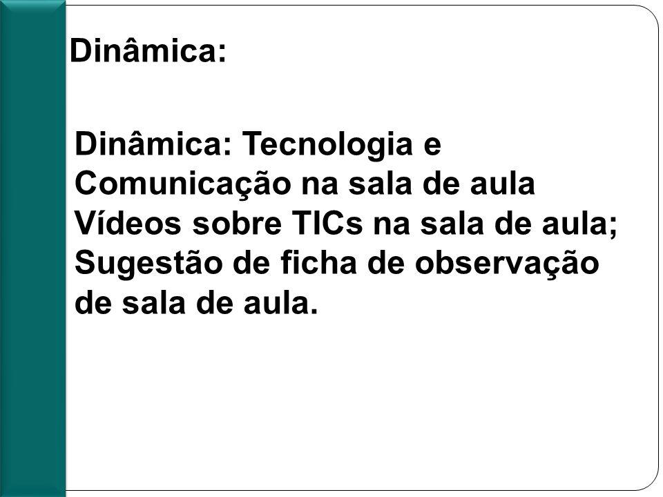 Pauta 3º encontro Presencial Dinâmica: Dinâmica: Tecnologia e Comunicação na sala de aula Vídeos sobre TICs na sala de aula; Sugestão de ficha de observação de sala de aula.