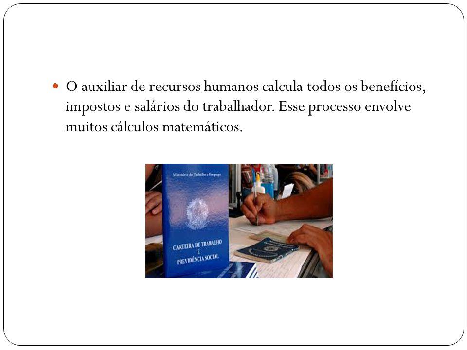 O auxiliar de recursos humanos calcula todos os benefícios, impostos e salários do trabalhador. Esse processo envolve muitos cálculos matemáticos.