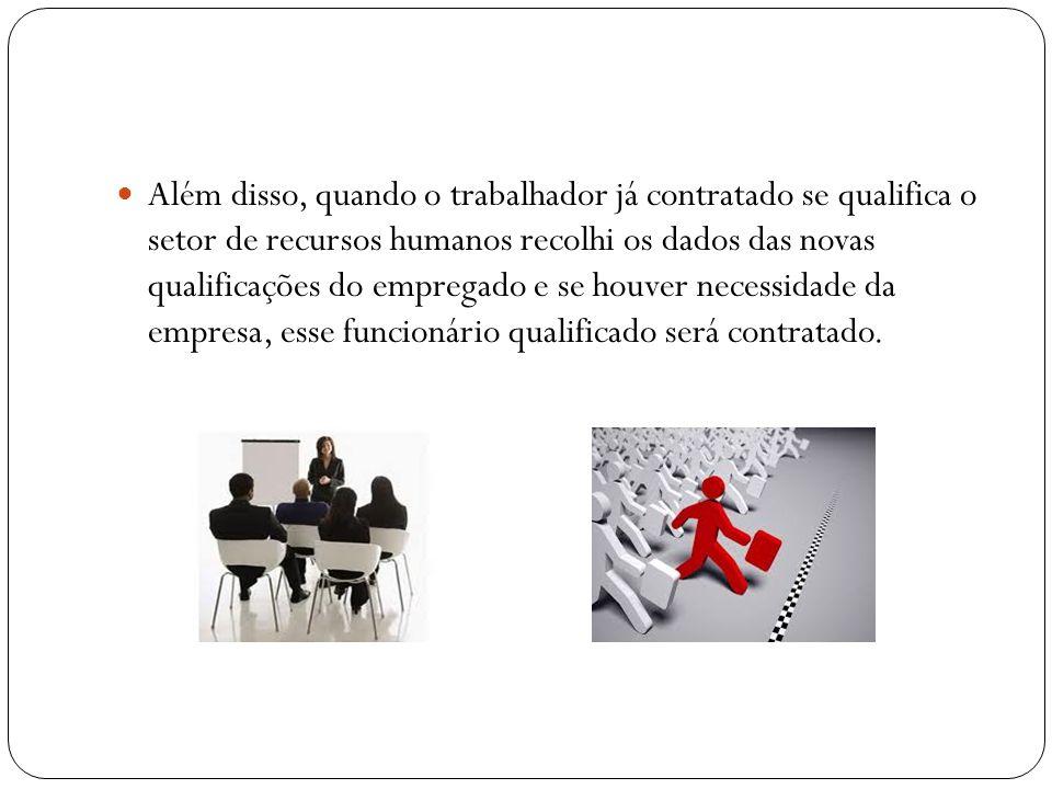 Além disso, quando o trabalhador já contratado se qualifica o setor de recursos humanos recolhi os dados das novas qualificações do empregado e se hou