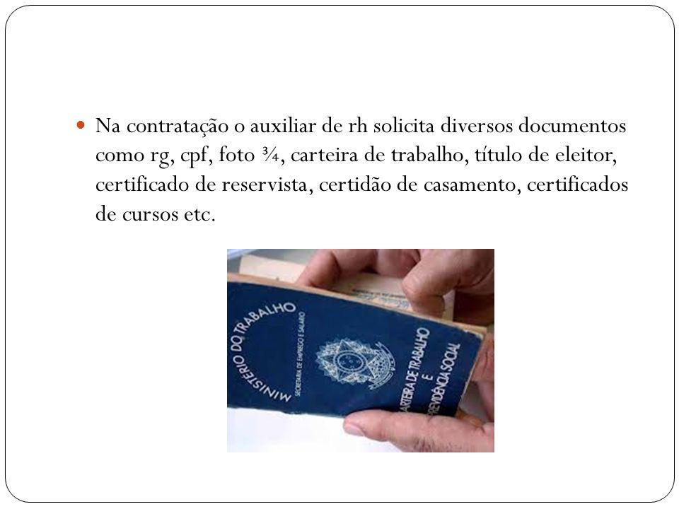 Na contratação o auxiliar de rh solicita diversos documentos como rg, cpf, foto ¾, carteira de trabalho, título de eleitor, certificado de reservista,