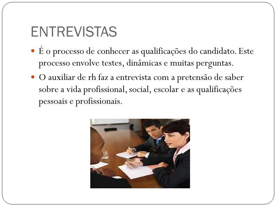 ENTREVISTAS É o processo de conhecer as qualificações do candidato. Este processo envolve testes, dinâmicas e muitas perguntas. O auxiliar de rh faz a