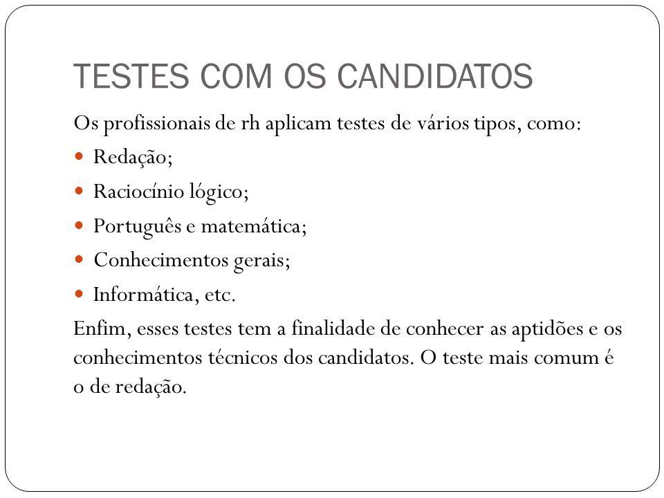 TESTES COM OS CANDIDATOS Os profissionais de rh aplicam testes de vários tipos, como: Redação; Raciocínio lógico; Português e matemática; Conhecimento