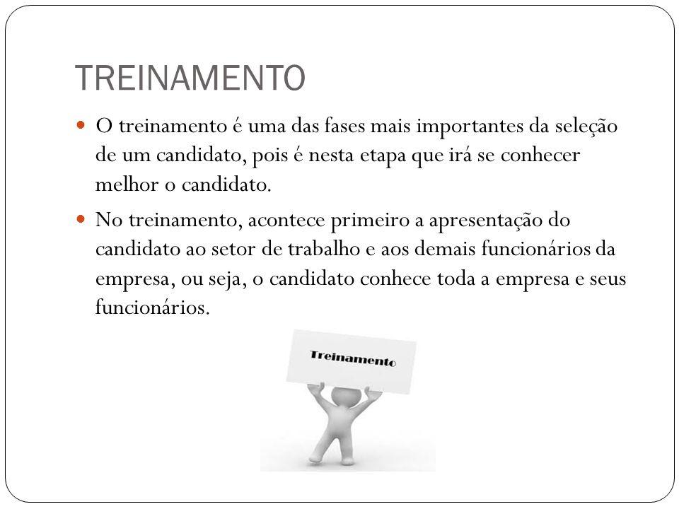 TREINAMENTO O treinamento é uma das fases mais importantes da seleção de um candidato, pois é nesta etapa que irá se conhecer melhor o candidato. No t