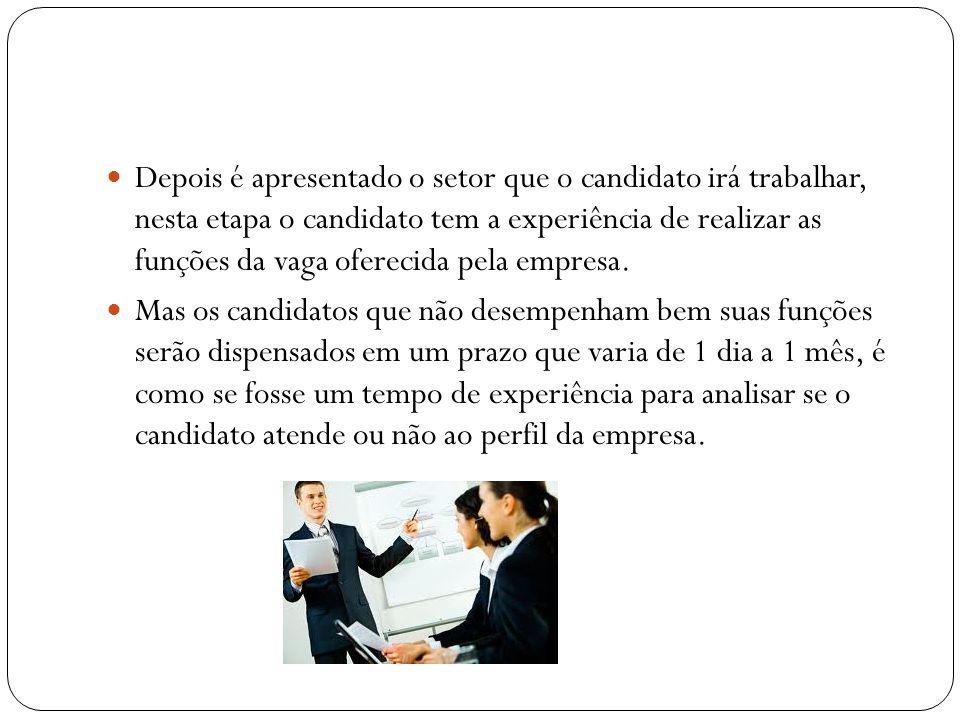 Depois é apresentado o setor que o candidato irá trabalhar, nesta etapa o candidato tem a experiência de realizar as funções da vaga oferecida pela em