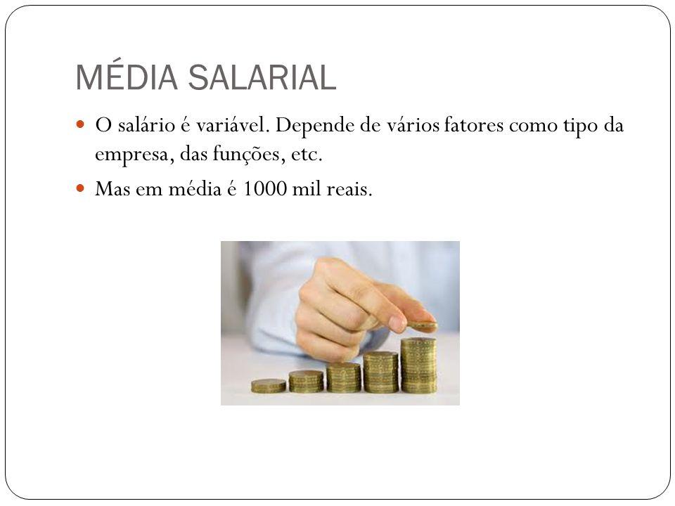MÉDIA SALARIAL O salário é variável. Depende de vários fatores como tipo da empresa, das funções, etc. Mas em média é 1000 mil reais.