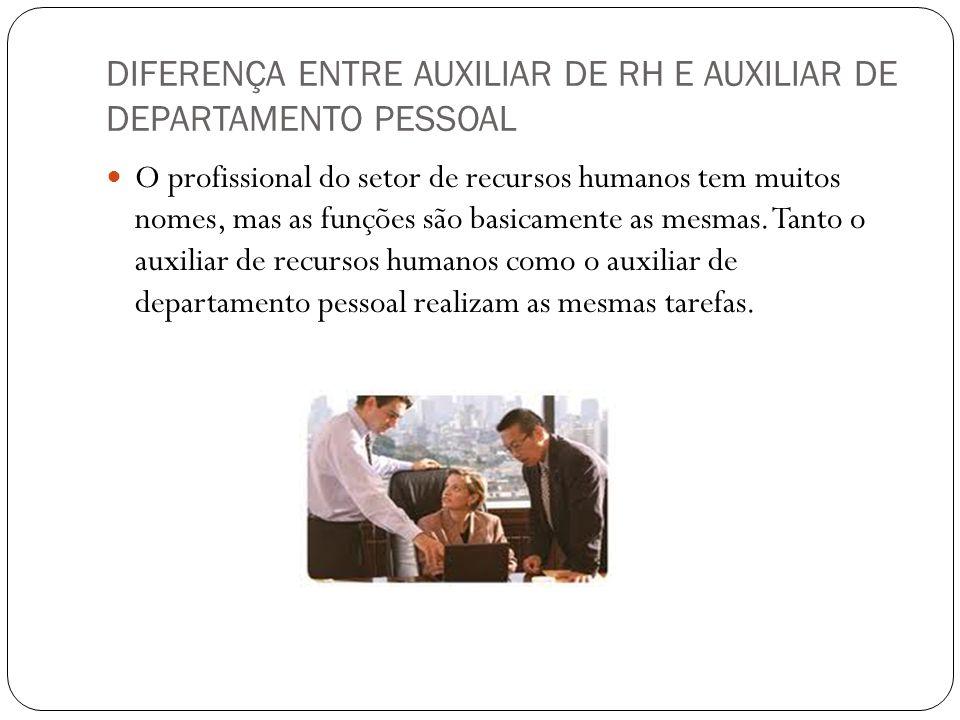 DIFERENÇA ENTRE AUXILIAR DE RH E AUXILIAR DE DEPARTAMENTO PESSOAL O profissional do setor de recursos humanos tem muitos nomes, mas as funções são bas