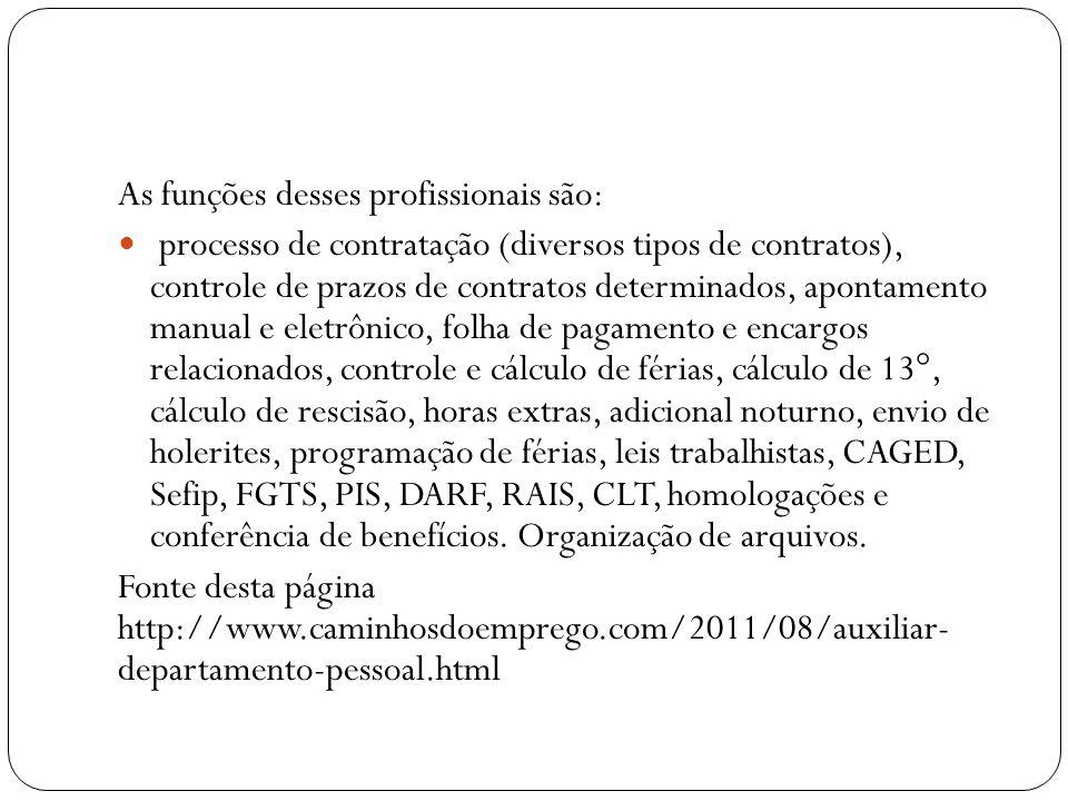 As funções desses profissionais são: processo de contratação (diversos tipos de contratos), controle de prazos de contratos determinados, apontamento