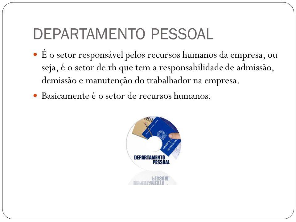 DEPARTAMENTO PESSOAL É o setor responsável pelos recursos humanos da empresa, ou seja, é o setor de rh que tem a responsabilidade de admissão, demissã