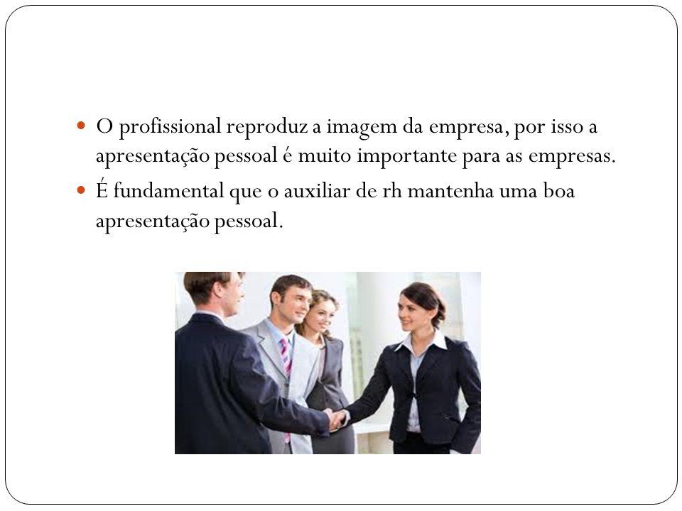 O profissional reproduz a imagem da empresa, por isso a apresentação pessoal é muito importante para as empresas. É fundamental que o auxiliar de rh m