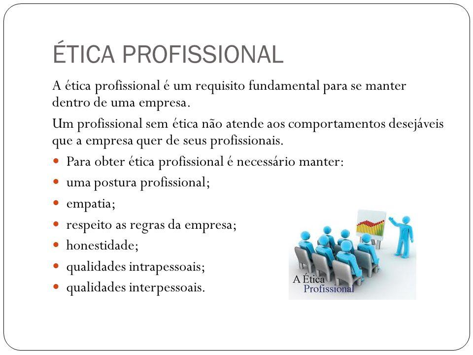 ÉTICA PROFISSIONAL A ética profissional é um requisito fundamental para se manter dentro de uma empresa. Um profissional sem ética não atende aos comp