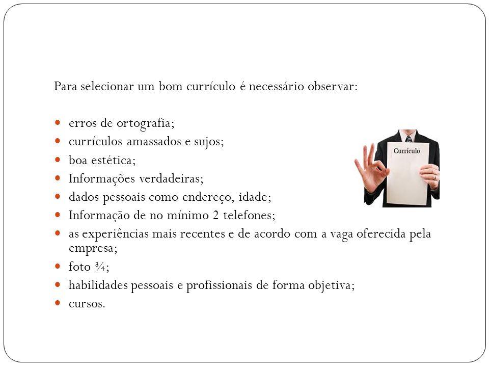 Para selecionar um bom currículo é necessário observar: erros de ortografia; currículos amassados e sujos; boa estética; Informações verdadeiras; dado