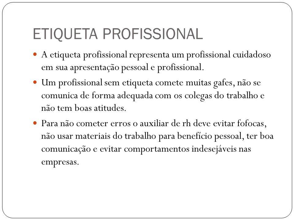 ETIQUETA PROFISSIONAL A etiqueta profissional representa um profissional cuidadoso em sua apresentação pessoal e profissional. Um profissional sem eti