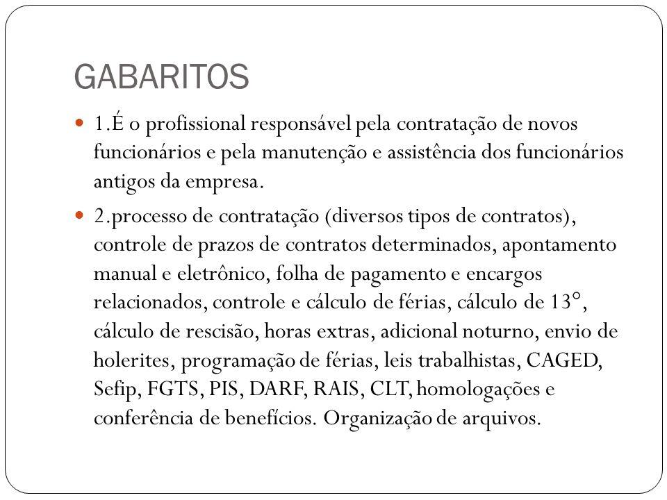 GABARITOS 1.É o profissional responsável pela contratação de novos funcionários e pela manutenção e assistência dos funcionários antigos da empresa. 2